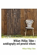 William Phillips Tilden: Autobiography and Personal Tributes
