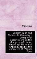 William Penn and Thomas B. Macaulay: Being Brief Observations on the Charges Made in Mr. Macaulay's