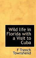 Wild Life in Florida with a Visit to Cuba