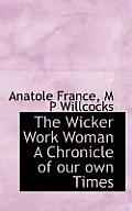 The Wicker Work Woman a Chronicle of Our Own Times