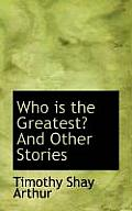 Who Is the Greatest? and Other Stories