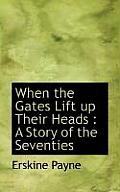 When the Gates Lift Up Their Heads: A Story of the Seventies