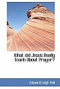 What Did Jesus Really Teach about Prayer?