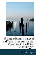 A Voyage Round the World, and Visits to Various Foreign Countries, in the United States Frigate