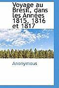 Voyage Au Br Sil, Dans Les Ann Es 1815, 1816 Et 1817