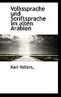 Volkssprache Und Scriftsprache Im Alten Arabien