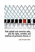 Void Judicial and Execution Sales, and the Rights, Remedies and Liabilities of Purchasers Thereat, W
