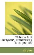 Vital Records of Montgomery, Massachusetts, to the Year 1850