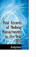 Vital Records of Medway Massachusetts to the Year 1850