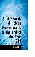 Vital Records of Holden Massachusetts to the End of the Year 1849