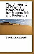 The University of Virginia Memoires of Her Student-Life and Professors