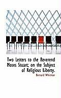 Two Letters to the Reverend Moses Stuart; On the Subject of Religious Liberty.