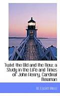 'Twixt the Old and the New; A Study in the Life and Times of John Henry, Cardinal Newman
