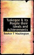 Tuskegee & Its People Their Ideals and Achievements
