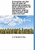 A Treatise on the Law of Sale of Personal Property; With References to the American Decisions and to