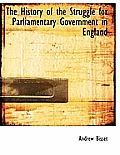 The History of the Struggle for Parliamentary Government in England
