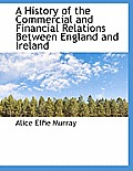 A History of the Commercial and Financial Relations Between England and Ireland