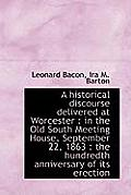 A Historical Discourse Delivered at Worcester: In the Old South Meeting House, September 22, 1863: