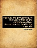Debates and Proceedings in the Convention of the Commonwealth of Massachusetts, Held in the Year 178