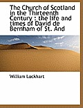 The Church of Scotland in the Thirteenth Century: The Life and Times of David de Bernham of St. and