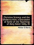 Christian Science and the Ordinary Man; A Discussion of Some of the Teachings of Mary Baker Eddy, Di