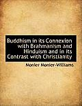 Buddhism in Its Connexion with Brahmanism and Hinduism and in Its Contrast with Christianity