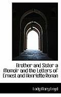 Brother and Sister a Memoir and the Letters of Ernest and Henriette Renan
