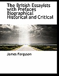 The British Essayists with Prefaces Biographical Historical and Critical