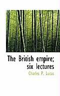 The British Empire; Six Lectures