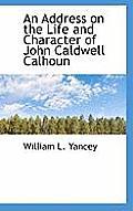 An Address on the Life and Character of John Caldwell Calhoun