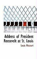 Address of President Roosevelt at St. Louis