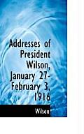 Addresses of President Wilson, January 27-February 3, 1916