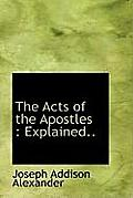 The Acts of the Apostles: Explained..