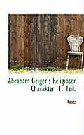 Abraham Geiger's Religioser Charakter. 1. Teil.