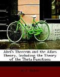 Abel's Theorem and the Allies Theory, Including the Theory of the Theta Functions