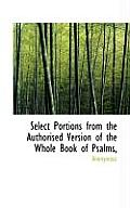 Select Portions from the Authorised Version of the Whole Book of Psalms,