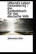 Uhland's Leben [Microform]: Ein Gedenkbuch F R Das Deutsche Volk