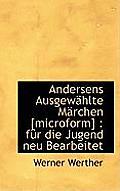 Andersens Ausgewahlte Marchen [Microform]: Fur Die Jugend Neu Bearbeitet