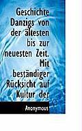 Geschichte Danzigs Von Der Altesten Bis Zur Neuesten Zeit. Mit Bestandiger Rucksicht Auf Kultur Der