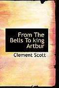 From the Bells to King Artbur
