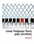 Canada Presbyterian Church Pulpit [Microform]