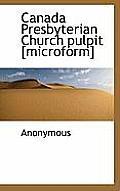 Canada Presbyterian Church Pulpit [Microform]