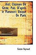 Aiol; Chanson de Geste, Pub. D'Apr?'s Le Manuscrit Unique de Paris