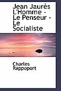 Jean Jaur?'s L'Homme - Le Penseur - Le Socialiste