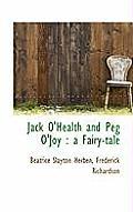 Jack O'Health and Peg O'Joy: A Fairy-Tale