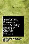 Irenics and Polemics: With Sundry Essays in Church History