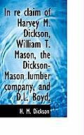 In Re Claim of Harvey M. Dickson, William T. Mason, the Dickson-Mason Lumber Company, and D.L. Boyd,