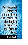 An Impartial History of Lreland, from the Period of the English Invasion to the Present Time.