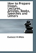 How to Prepare Essays, Lectures, Articles, Books, Speeches and Letters