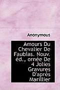 Amours Du Chevalier de Faublas. Nouv. D., Orn E de 4 Jolies Gravures D'Apr?'s Marillier